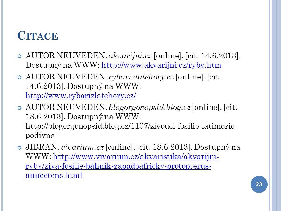 Citace AUTOR NEUVEDEN. akvarijni.cz [online]. [cit. 14.6.2013]. Dostupný na WWW: http://www.akvarijni.cz/ryby.htm.
